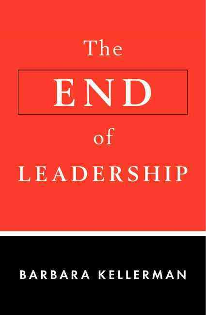 The End of Leadership By Kellerman, Barbara