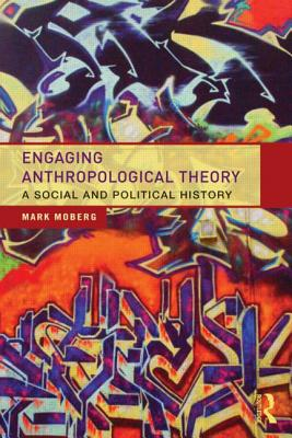 Engaging Anthropological Theory By Moberg, Mark